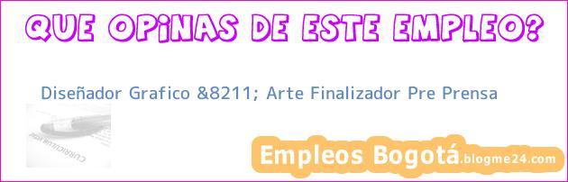 Diseñador Grafico &8211; Arte Finalizador Pre Prensa