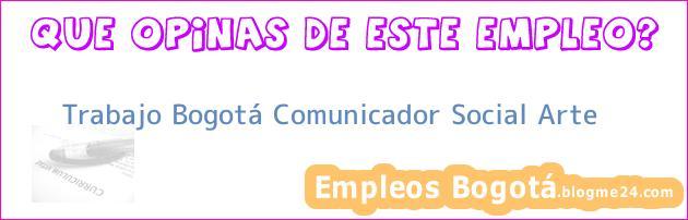 Trabajo Bogotá Comunicador Social Arte