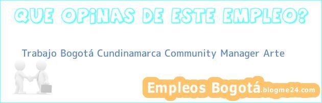 Trabajo Bogotá Cundinamarca Community Manager Arte