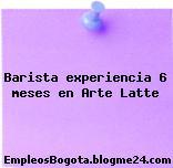 Barista – experiencia 6 meses en Arte Latte