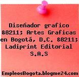 Diseñador grafico &8211; Artes Graficas en Bogotá, D.C. &8211; Ladiprint Editorial S.A.S