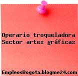 Operario troqueladora Sector artes gráficas