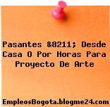 Pasantes &8211; Desde Casa O Por Horas Para Proyecto De Arte