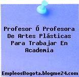 Profesor Ó Profesora De Artes Plásticas Para Trabajar En Academia