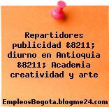 Repartidores publicidad &8211; diurno en Antioquia &8211; Academia creatividad y arte
