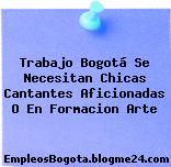 Trabajo Bogotá Se Necesitan Chicas Cantantes Aficionadas O En Formacion Arte