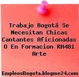 Trabajo Bogotá Se Necesitan Chicas Cantantes Aficionadas O En Formacion RH481 Arte