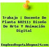 Trabajo : Docente De Planta &8211; Diseño De Arte Y Animación Digital