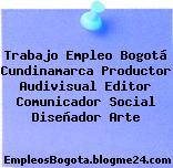 Trabajo Empleo Bogotá Cundinamarca Productor Audivisual Editor Comunicador Social Diseñador Arte