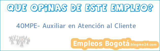 40MPE- Auxiliar en Atención al Cliente