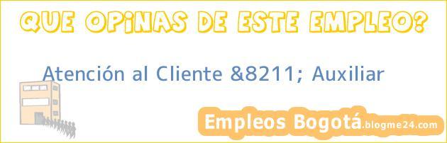 Atención al Cliente &8211; Auxiliar