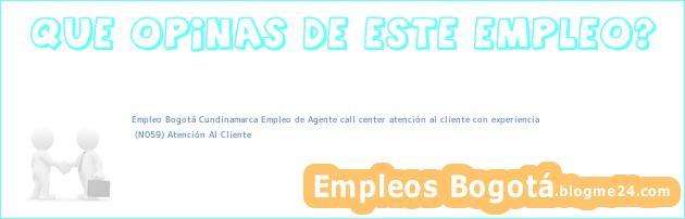 Empleo Bogotá Cundinamarca Empleo de Agente call center atención al cliente con experiencia | (N059) Atención Al Cliente