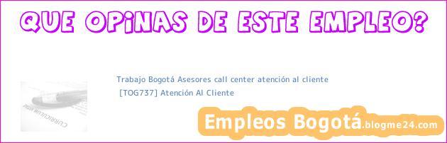 Trabajo Bogotá Asesores call center atención al cliente | [TOG737] Atención Al Cliente