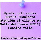 Agente call center &8211; Excelente atención al cliente en Valle del Cauca &8211; Fenalco Valle