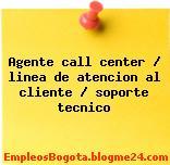 Agente call center – Linea de atencion al cliente / Soporte tecnico