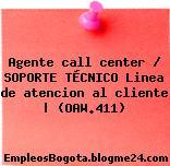 Agente call center / SOPORTE TÉCNICO Linea de atencion al cliente | (OAW.411)
