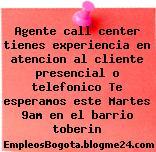 Agente call center tienes experiencia en atencion al cliente presencial o telefonico Te esperamos este Martes 9am en el barrio toberin