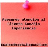 Asesores atencion al Cliente Con/Sin Experiencia