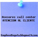 Asesores Call Center – Atencion Al Cliente
