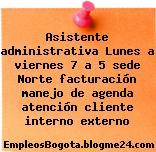 Asistente administrativa Lunes a viernes 7 a 5 sede Norte facturación manejo de agenda atención cliente interno externo