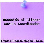 Atención al Cliente &8211; Coordinador