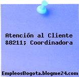 Atención al Cliente &8211; Coordinadora