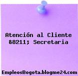 Atención al Cliente &8211; Secretaria