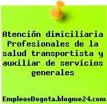 Atención dimiciliaria Profesionales de la salud transportista y auxiliar de servicios generales