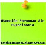 Atención Personas Sin Experiencia