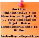 Auxiliar Administrativo Y De Atencion en Bogotá D. C. para Sociedad De Objeto Unico Concesionaria Este Es Mi Bus