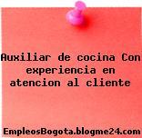 Auxiliar de cocina Con experiencia en atencion al cliente
