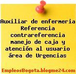 Auxiliar de enfermeria Referencia contrareferencia manejo de caja y atención al usuario área de Urgencias