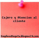 Cajero y Atencion al cliente