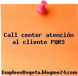 Call center atención al cliente PQRS