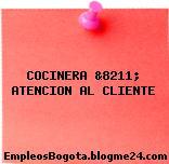 COCINERA &8211; ATENCION AL CLIENTE