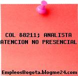 COL &8211; ANALISTA ATENCION NO PRESENCIAL