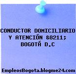 CONDUCTOR DOMICILIARIO Y ATENCIÓN &8211; BOGOTÁ D.C