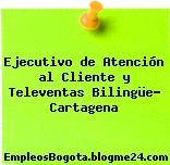Ejecutivo de Atención al Cliente y Televentas Bilingüe- Cartagena