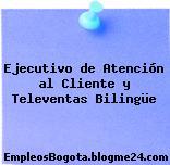 Ejecutivo de Atención al Cliente y Televentas Bilingüe