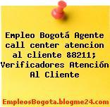 Empleo Bogotá Agente call center atencion al cliente &8211; Verificadores Atención Al Cliente