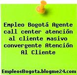 Empleo Bogotá Agente call center atención al cliente masivo convergente Atención Al Cliente