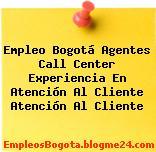 Empleo Bogotá Agentes Call Center Experiencia En Atención Al Cliente Atención Al Cliente
