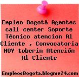 Empleo Bogotá Agentes call center Soporte Técnico atencion Al Cliente , Convocatoria HOY toberin Atención Al Cliente