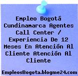 Empleo Bogotá Cundinamarca Agentes Call Center / Experiencia De 12 Meses En Atención Al Cliente Atención Al Cliente