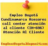 Empleo Bogotá Cundinamarca Asesores call center atención al cliente (IH-696) Atención Al Cliente