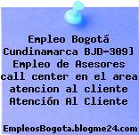 Empleo Bogotá Cundinamarca BJD-309] Empleo de Asesores call center en el area atencion al cliente Atención Al Cliente