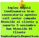 Empleo Bogotá Cundinamarca Gran convocatoria agentes call center campaña Atención al cliente y soporte 5 noviembre 9am Atención Al Cliente