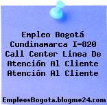 Empleo Bogotá Cundinamarca I-820 Call Center Linea De Atención Al Cliente Atención Al Cliente