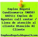 Empleo Bogotá Cundinamarca (N059) &8211; Empleo de Agentes call center / Linea de atención al cliente Atención Al Cliente