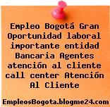 Empleo Bogotá Gran Oportunidad laboral importante entidad Bancaria Agentes atención al cliente call center Atención Al Cliente